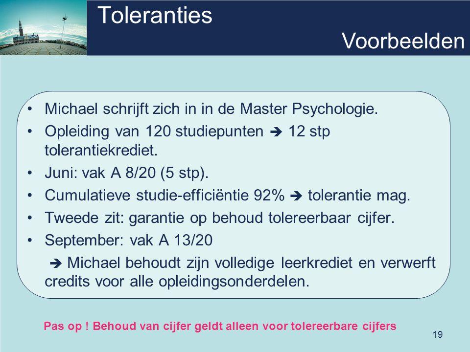 19 Toleranties •Michael schrijft zich in in de Master Psychologie. •Opleiding van 120 studiepunten  12 stp tolerantiekrediet. •Juni: vak A 8/20 (5 st