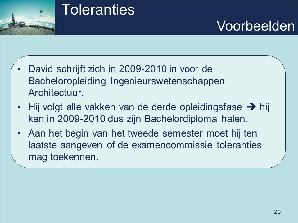 20 Toleranties •David schrijft zich in 2009-2010 in voor de Bacheloropleiding Ingenieurswetenschappen Architectuur.