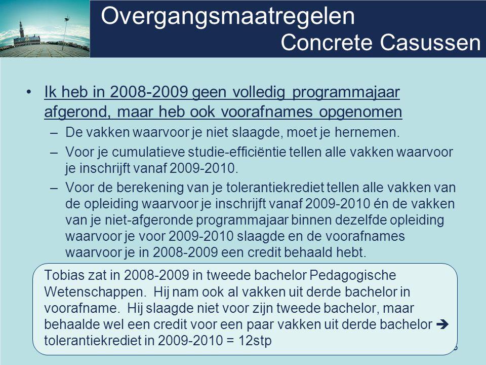 25 Overgangsmaatregelen •Ik heb in 2008-2009 geen volledig programmajaar afgerond, maar heb ook voorafnames opgenomen –De vakken waarvoor je niet slaagde, moet je hernemen.
