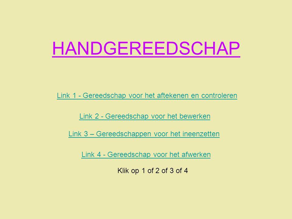 HANDGEREEDSCHAP Link 1 - Gereedschap voor het aftekenen en controleren Link 2 - Gereedschap voor het bewerken Link 4 - Gereedschap voor het afwerken K