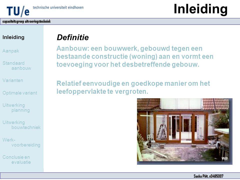 Inleiding Aanpak Standaard aanbouw Varianten Optimale variant Uitwerking planning Uitwerking bouwtechniek Werk- voorbereiding Conclusie en evaluatie D