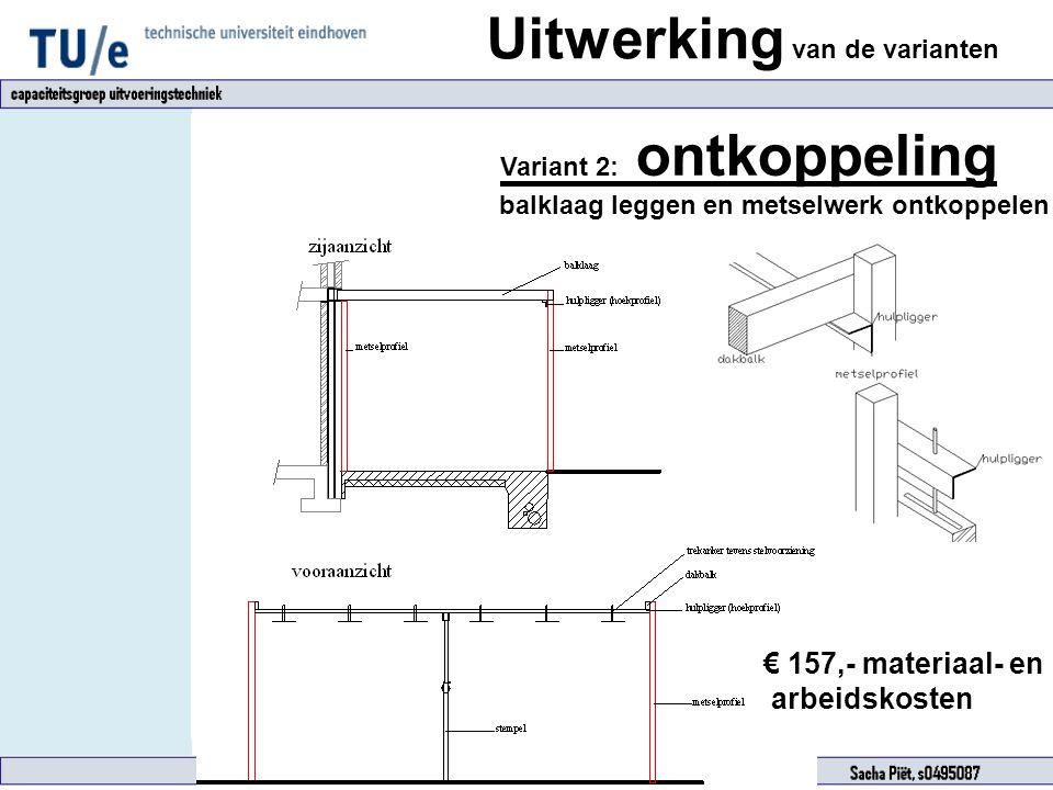 Uitwerking van de varianten Variant 2: ontkoppeling balklaag leggen en metselwerk ontkoppelen € 157,- materiaal- en arbeidskosten