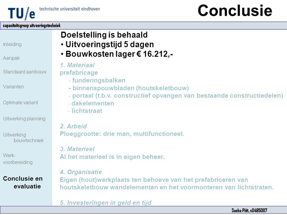Conclusie Inleiding Aanpak Standaard aanbouw Varianten Optimale variant Uitwerking planning Uitwerking bouwtechniek Werk- voorbereiding Conclusie en e
