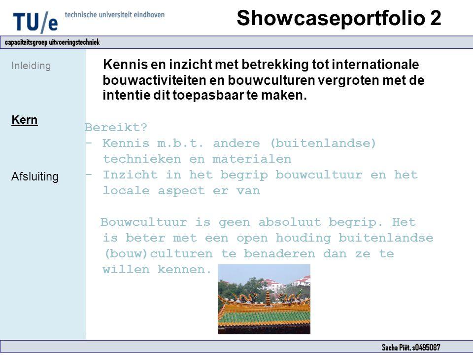 Showcaseportfolio 2 Inleiding Kern Afsluiting Kennis en inzicht met betrekking tot internationale bouwactiviteiten en bouwculturen vergroten met de in