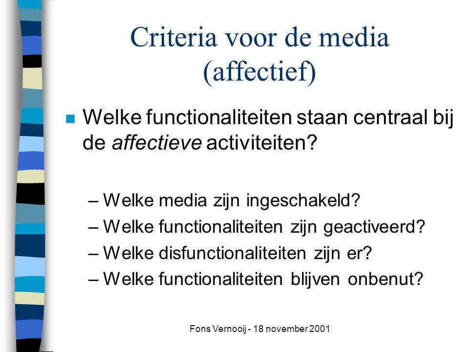Fons Vernooij - 18 november 2001 Criteria voor de media (affectief) n Welke functionaliteiten staan centraal bij de affectieve activiteiten.