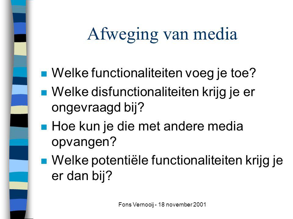 Fons Vernooij - 18 november 2001 Afweging van media n Welke functionaliteiten voeg je toe.