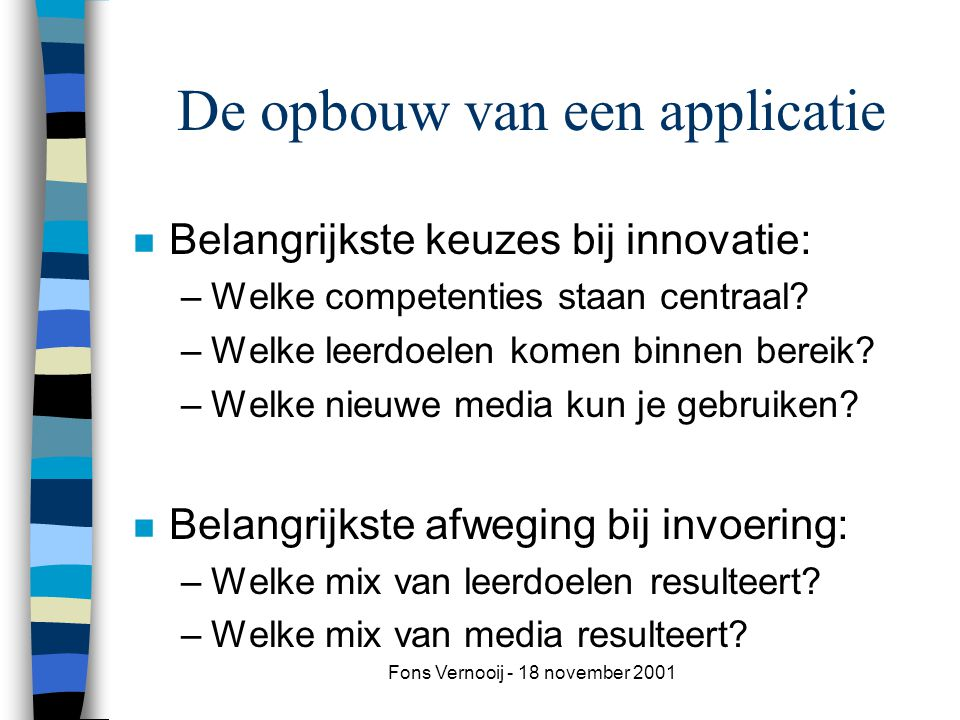 Fons Vernooij - 18 november 2001 Media- kenmerken Pedagogische kenmerken Leerdoelen Leeractiviteiten Cognitieve leeractiviteiten Media Ontwerp -proces Competenties Kritisch snijvlak voor optimalisering