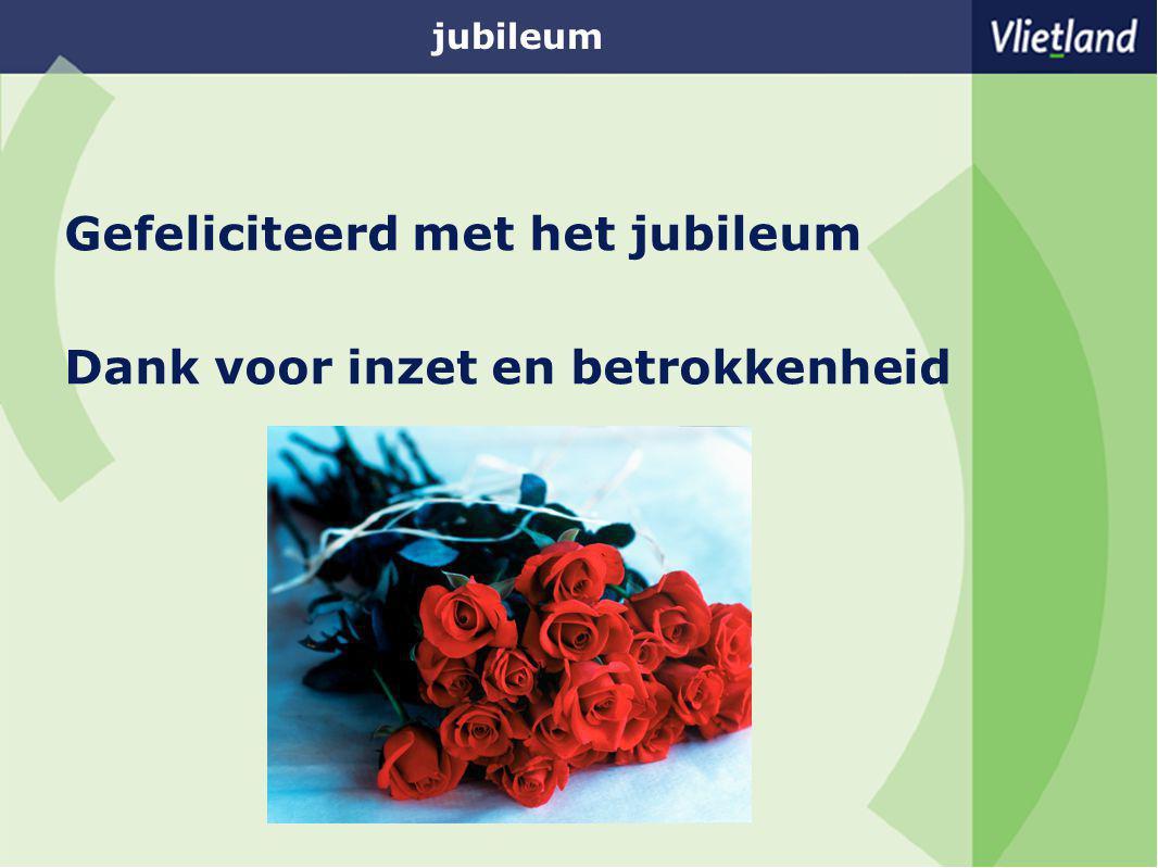 jubileum Gefeliciteerd met het jubileum Dank voor inzet en betrokkenheid