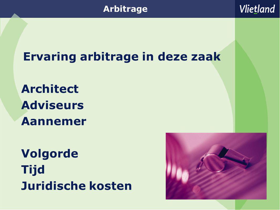 Arbitrage Ervaring arbitrage in deze zaak Architect Adviseurs Aannemer Volgorde Tijd Juridische kosten