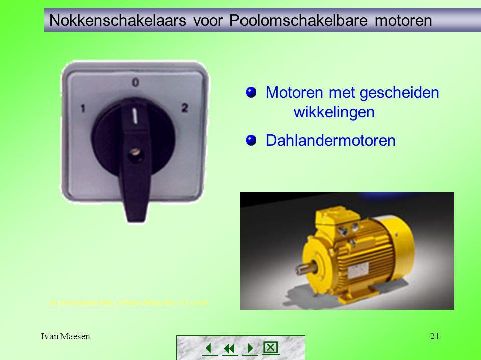 Ivan Maesen21 Nokkenschakelaars voor Poolomschakelbare motoren Motoren met gescheiden wikkelingen Dahlandermotoren Zie ook handboek Elekt. 3 Wolters P