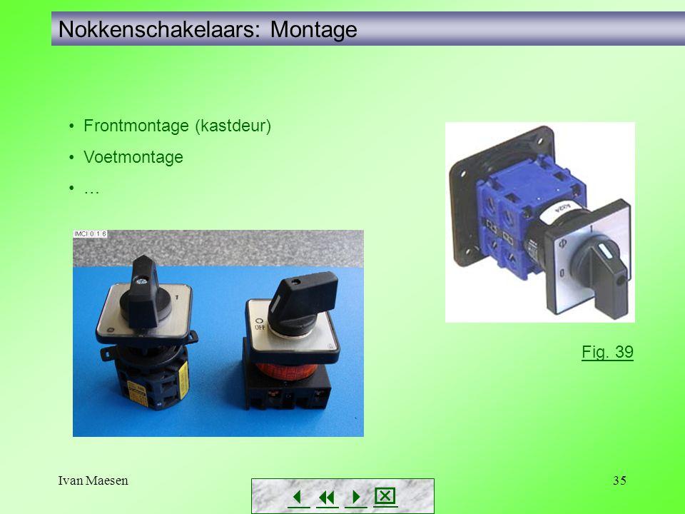 Ivan Maesen35 Nokkenschakelaars: Montage        Fig. 39 • Frontmontage (kastdeur) • Voetmontage • …