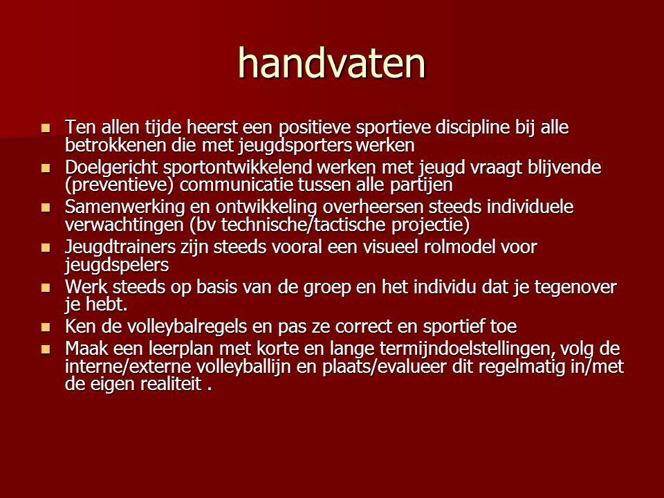 handvaten  Ten allen tijde heerst een positieve sportieve discipline bij alle betrokkenen die met jeugdsporters werken  Doelgericht sportontwikkelen