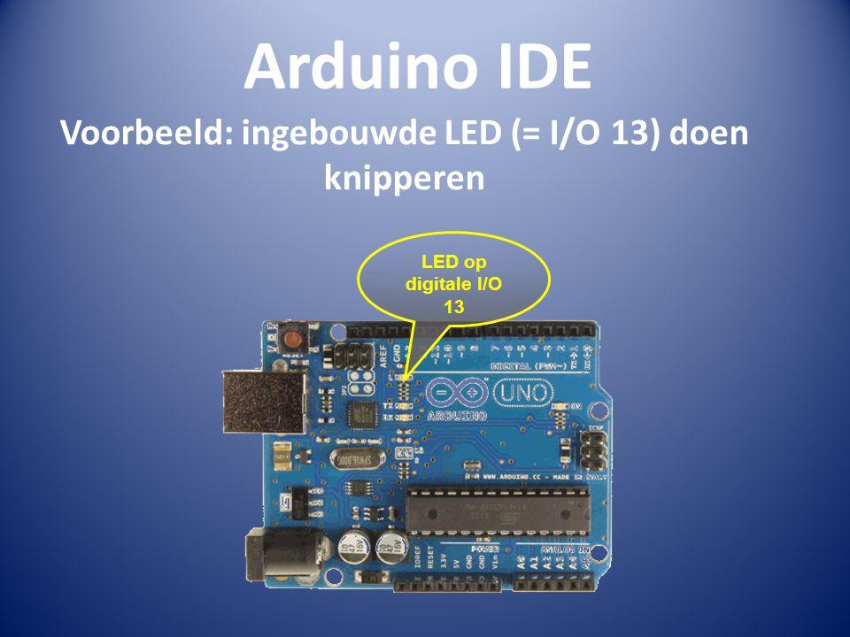 Arduino IDE Voorbeeld: ingebouwde LED (= I/O 13) doen knipperen LED op digitale I/O 13