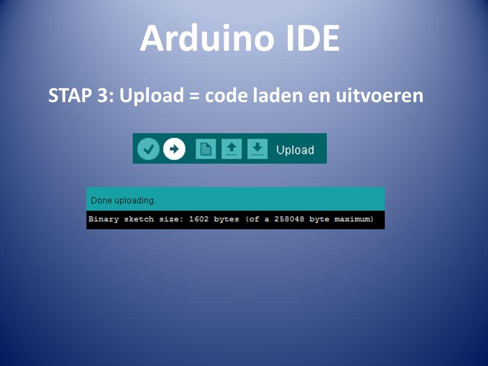 Arduino IDE STAP 3: Upload = code laden en uitvoeren