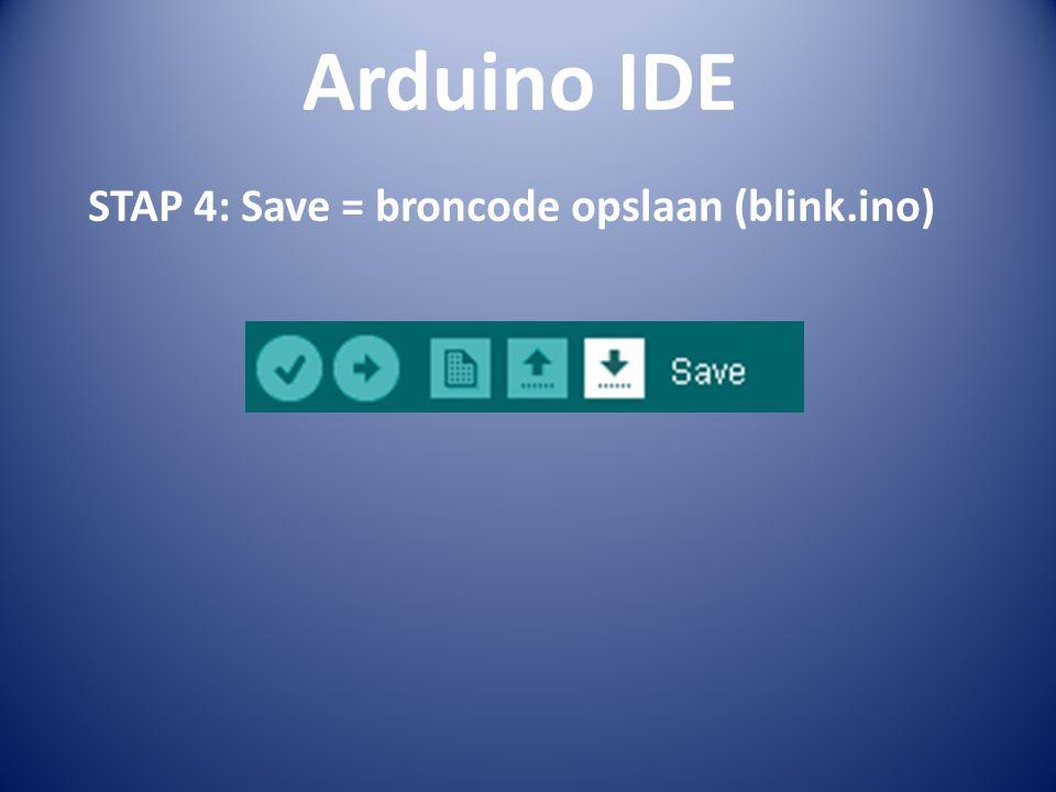 Arduino IDE STAP 4: Save = broncode opslaan (blink.ino)