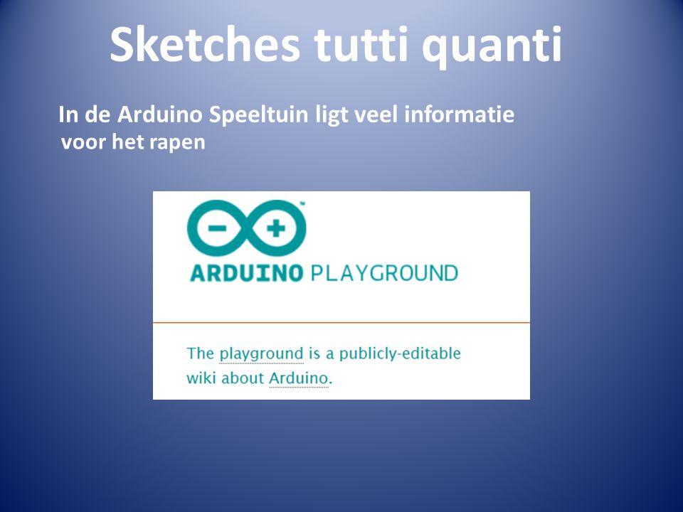 Sketches tutti quanti In de Arduino Speeltuin ligt veel informatie voor het rapen