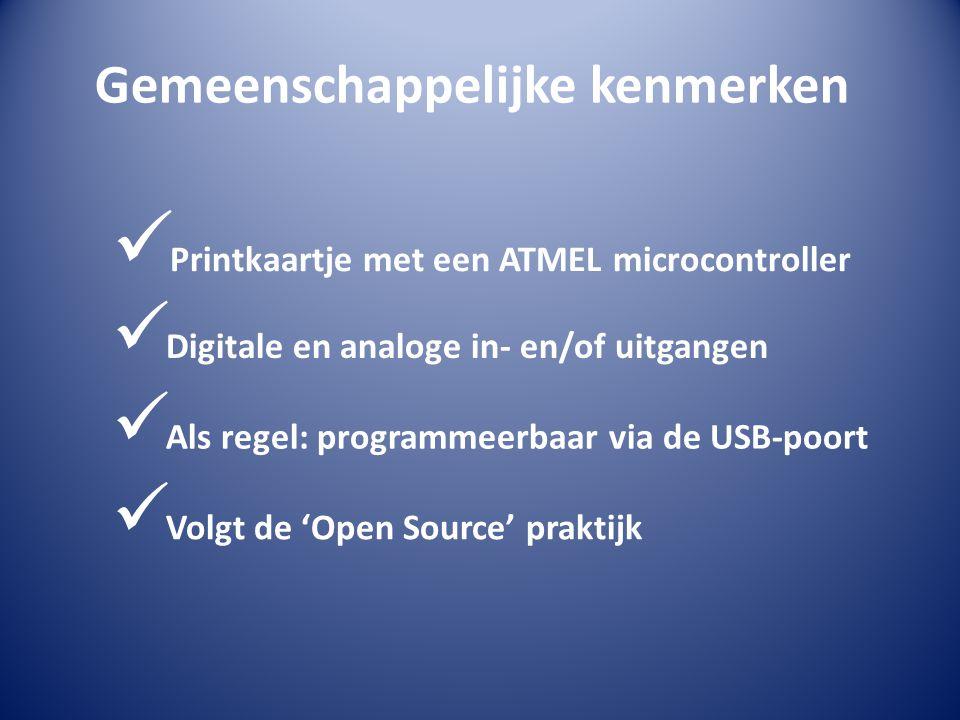 Gemeenschappelijke kenmerken  Printkaartje met een ATMEL microcontroller  Digitale en analoge in- en/of uitgangen  Als regel: programmeerbaar via d