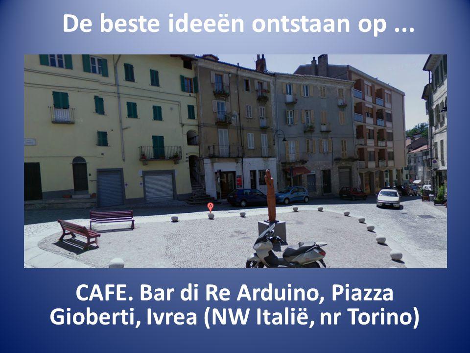 De beste ideeën ontstaan op... CAFE. Bar di Re Arduino, Piazza Gioberti, Ivrea (NW Italië, nr Torino)
