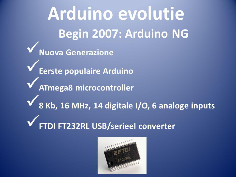 Arduino evolutie  Nuova Generazione Begin 2007: Arduino NG  Eerste populaire Arduino  ATmega8 microcontroller  8 Kb, 16 MHz, 14 digitale I/O, 6 an