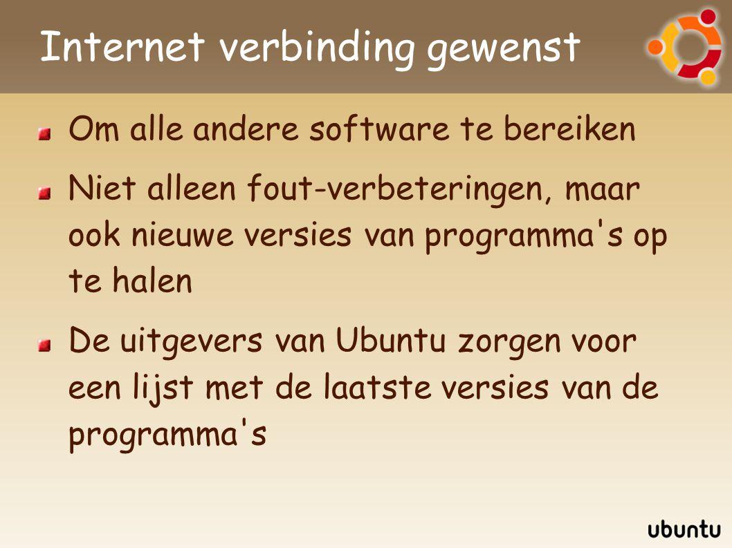 Internet verbinding gewenst Om alle andere software te bereiken Niet alleen fout-verbeteringen, maar ook nieuwe versies van programma s op te halen De uitgevers van Ubuntu zorgen voor een lijst met de laatste versies van de programma s
