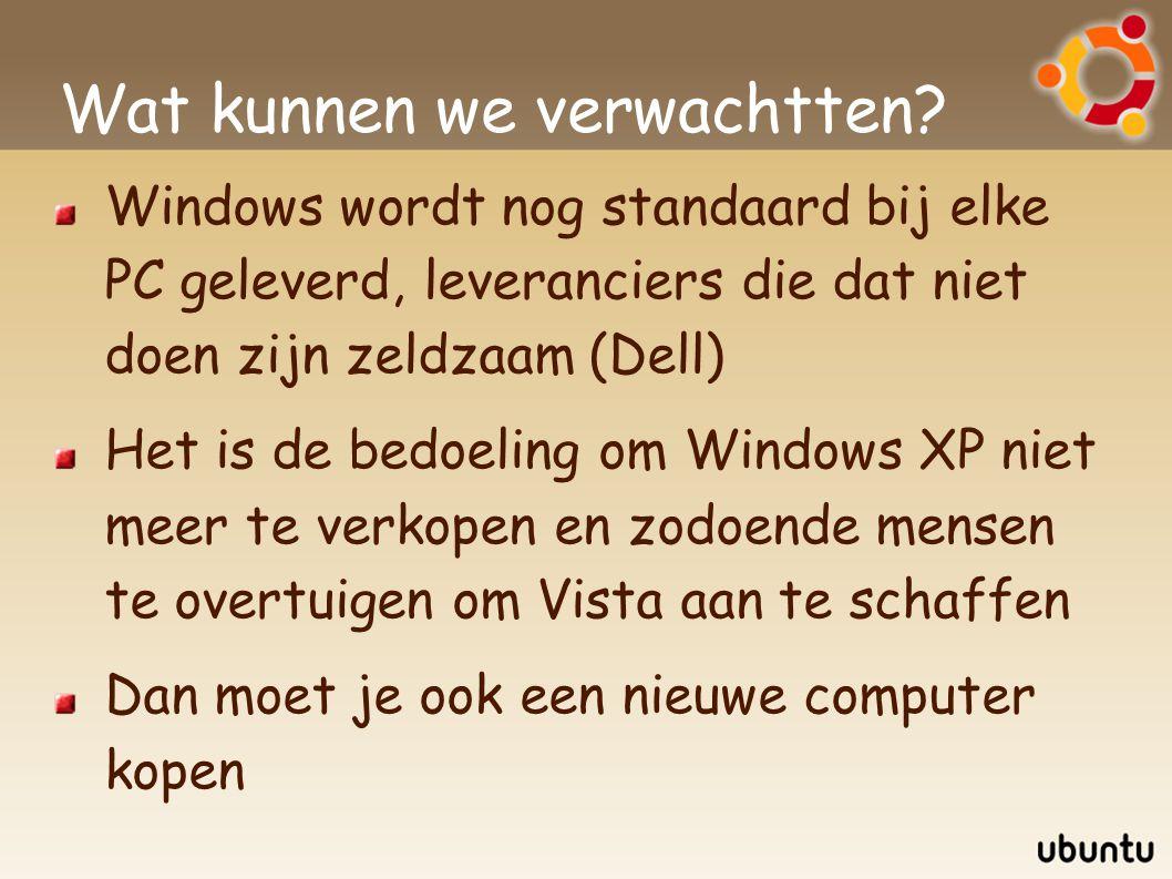 Wat kunnen we verwachtten? Windows wordt nog standaard bij elke PC geleverd, leveranciers die dat niet doen zijn zeldzaam (Dell) Het is de bedoeling o