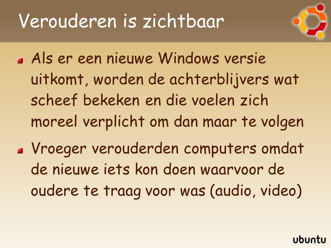 Verouderen is zichtbaar Als er een nieuwe Windows versie uitkomt, worden de achterblijvers wat scheef bekeken en die voelen zich moreel verplicht om d