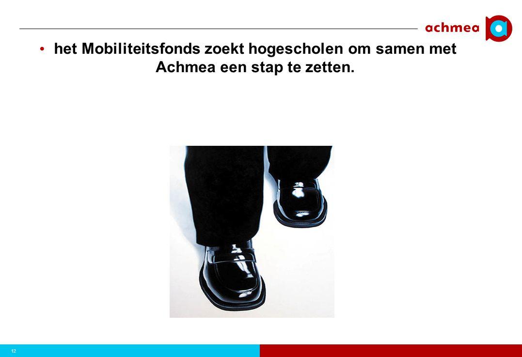 12 • het Mobiliteitsfonds zoekt hogescholen om samen met Achmea een stap te zetten.