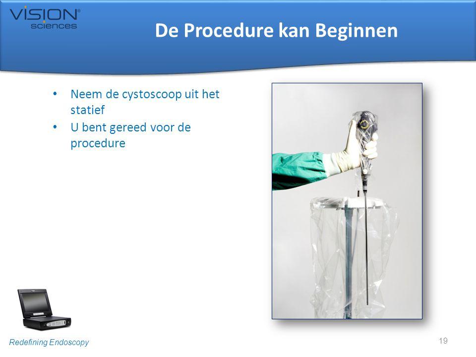 Redefining Endoscopy De Procedure kan Beginnen • Neem de cystoscoop uit het statief • U bent gereed voor de procedure 19