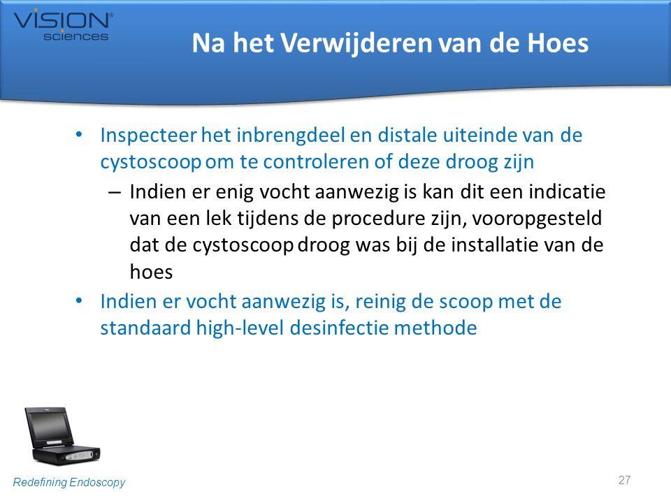 Redefining Endoscopy Na het Verwijderen van de Hoes • Inspecteer het inbrengdeel en distale uiteinde van de cystoscoop om te controleren of deze droog