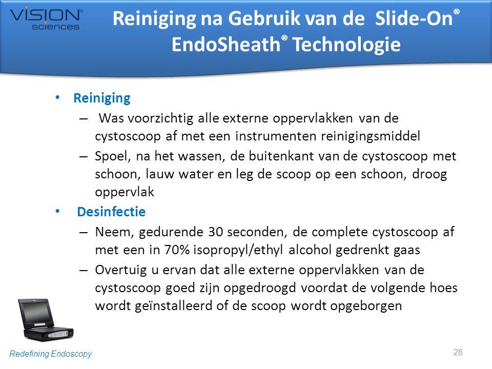 Redefining Endoscopy Reiniging na Gebruik van de Slide-On ® EndoSheath ® Technologie • Reiniging – Was voorzichtig alle externe oppervlakken van de cy