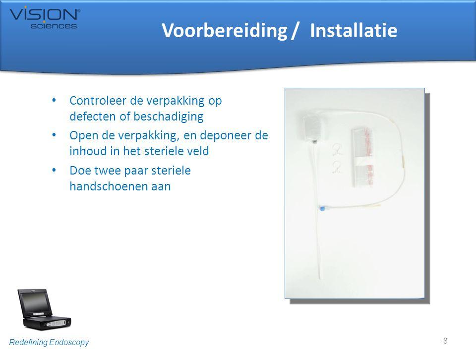 Redefining Endoscopy Voorbereiding / Installatie • Controleer de verpakking op defecten of beschadiging • Open de verpakking, en deponeer de inhoud in