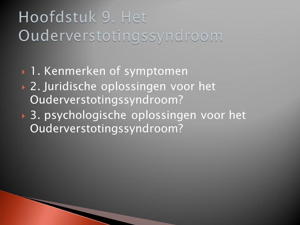  1. Kenmerken of symptomen  2. Juridische oplossingen voor het Ouderverstotingssyndroom?  3. psychologische oplossingen voor het Ouderverstotingssy