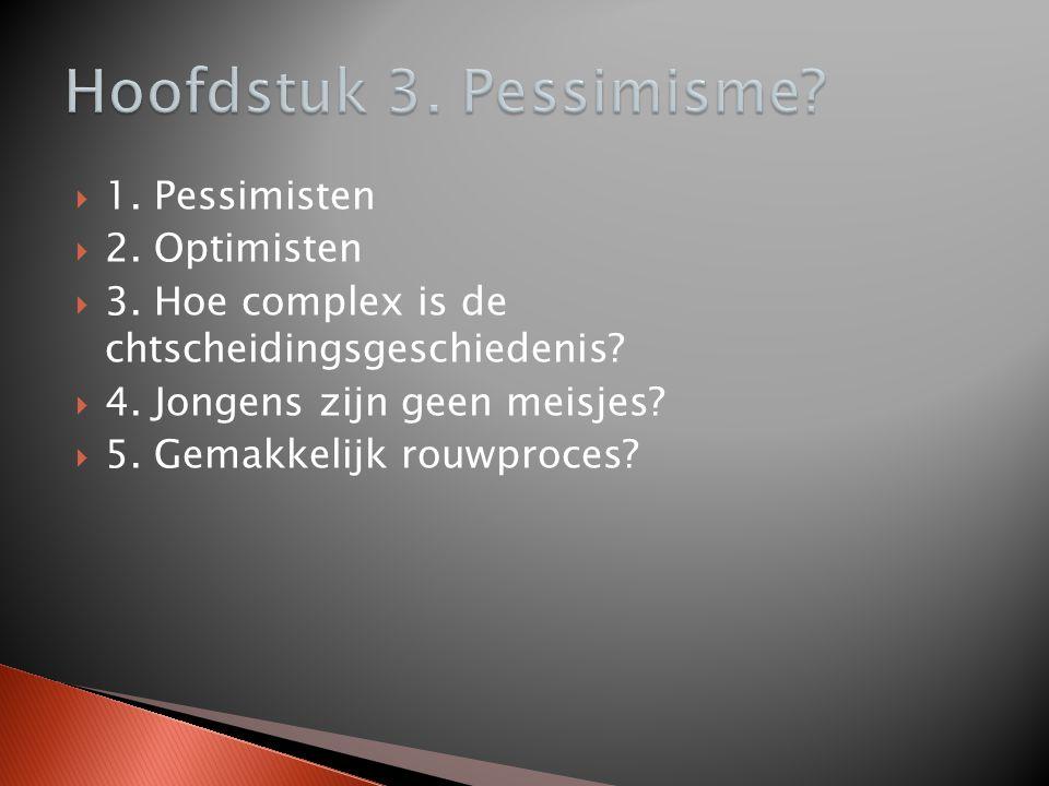  1. Pessimisten  2. Optimisten  3. Hoe complex is de chtscheidingsgeschiedenis?  4. Jongens zijn geen meisjes?  5. Gemakkelijk rouwproces?
