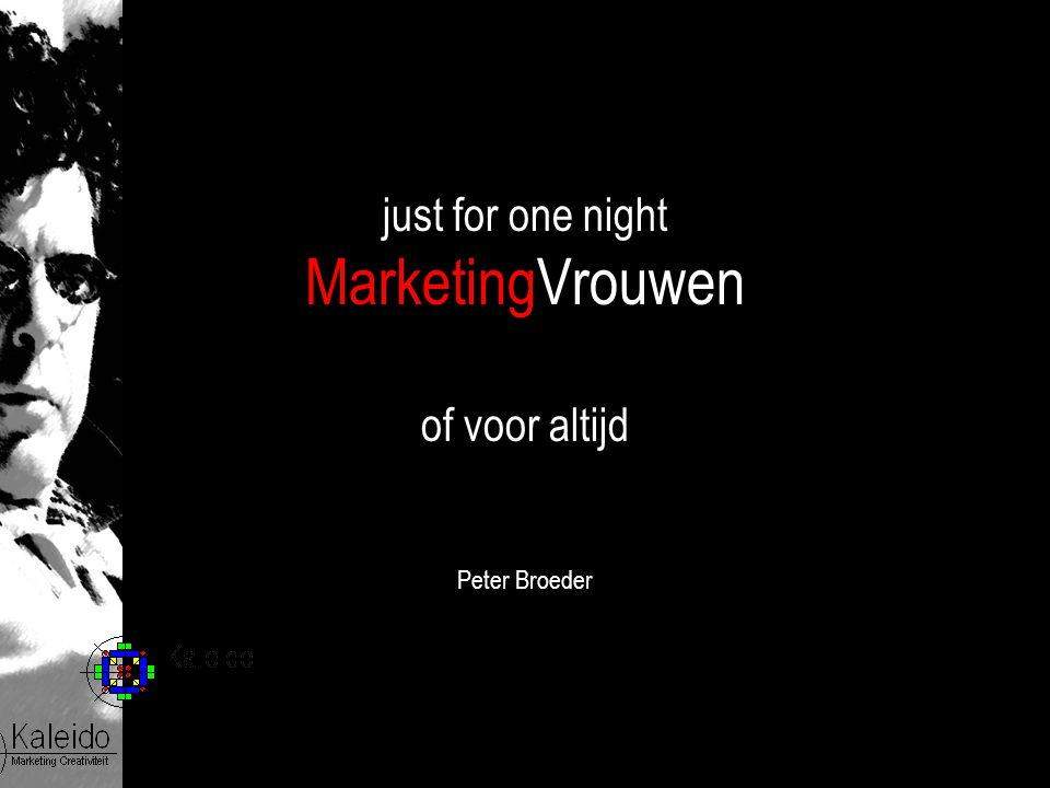 just for one night MarketingVrouwen of voor altijd Peter Broeder