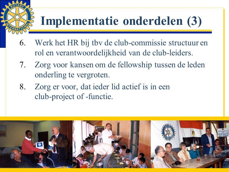 Implementatie onderdelen (3) 6.Werk het HR bij tbv de club-commissie structuur en rol en verantwoordelijkheid van de club-leiders. 7.Zorg voor kansen