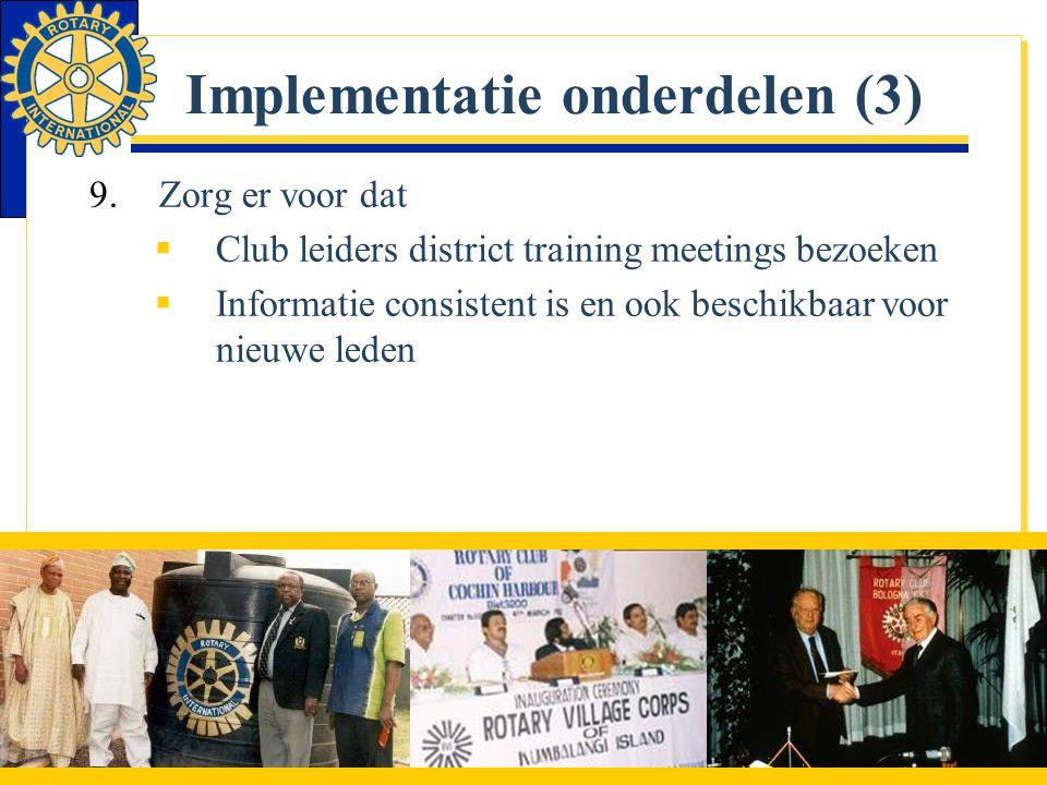 Implementatie onderdelen (3) 9.Zorg er voor dat  Club leiders district training meetings bezoeken  Informatie consistent is en ook beschikbaar voor