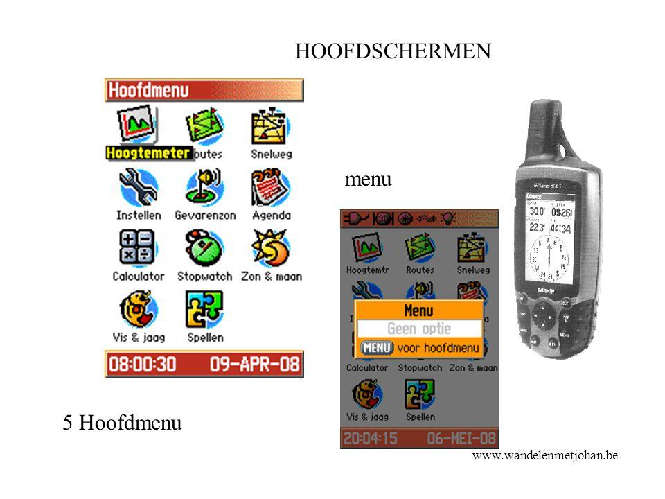 HOOFDSCHERMEN www.wandelenmetjohan.be 5 Hoofdmenu menu HS 5 Hoofdme nu