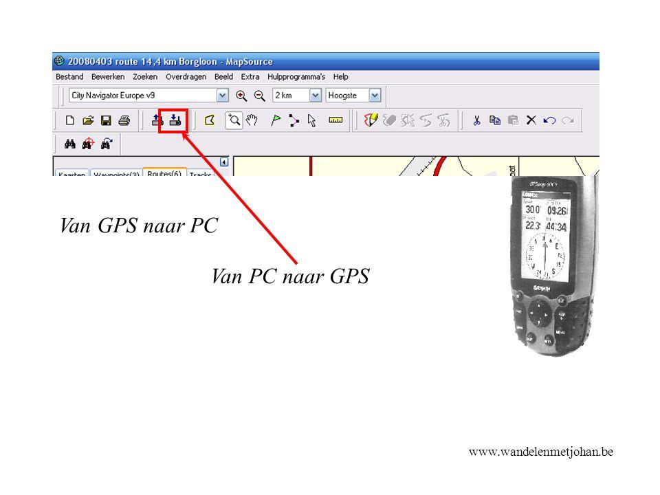 www.wandelenmetjohan.be PC-GPS Van GPS naar PC Van PC naar GPS