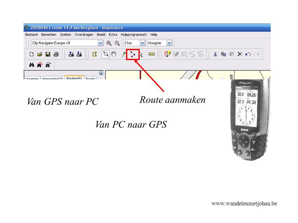 www.wandelenmetjohan.be Route maken Van GPS naar PC Van PC naar GPS Route aanmaken
