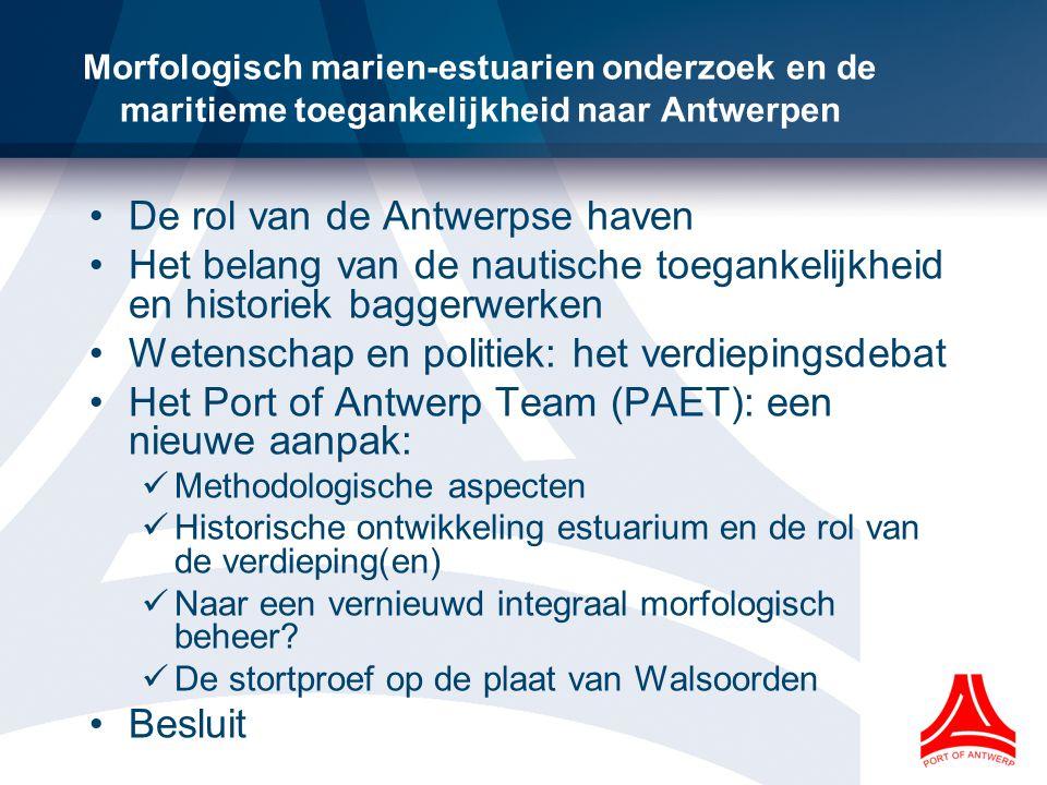 Morfologisch marien-estuarien onderzoek en de maritieme toegankelijkheid naar Antwerpen •De rol van de Antwerpse haven •Het belang van de nautische to
