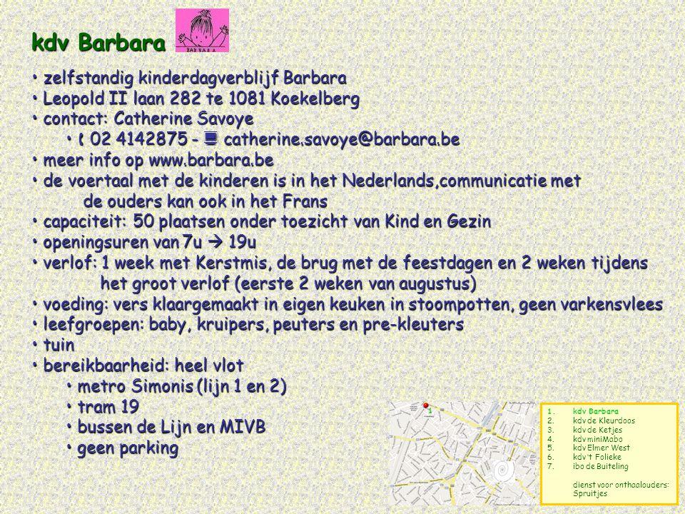 1.kdv Barbara 2.kdv de Kleurdoos 3.kdv de Ketjes 4.kdv miniMabo 5.kdv Elmer West 6.kdv 't Folieke 7.ibo de Buiteling dienst voor onthaalouders: Spruit