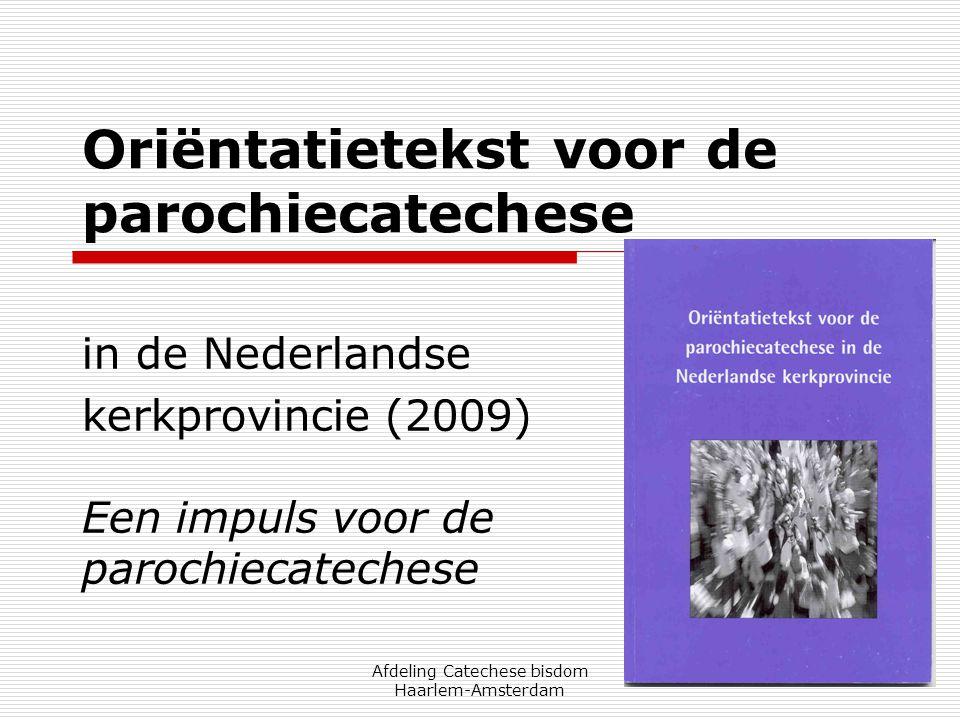 Afdeling Catechese bisdom Haarlem-Amsterdam Oriëntatietekst voor de parochiecatechese in de Nederlandse kerkprovincie (2009) Een impuls voor de paroch