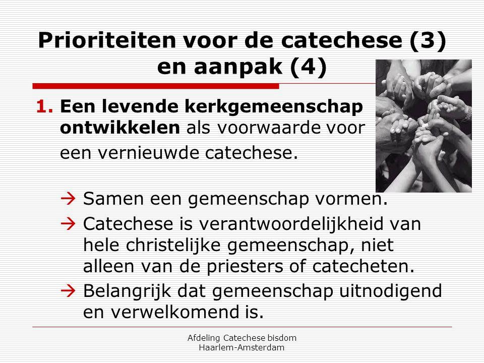 Afdeling Catechese bisdom Haarlem-Amsterdam Prioriteiten voor de catechese (3) en aanpak (4) 1.Een levende kerkgemeenschap ontwikkelen als voorwaarde