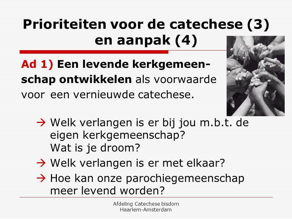 Afdeling Catechese bisdom Haarlem-Amsterdam Prioriteiten voor de catechese (3) en aanpak (4) Ad 1) Een levende kerkgemeen- schap ontwikkelen als voorw