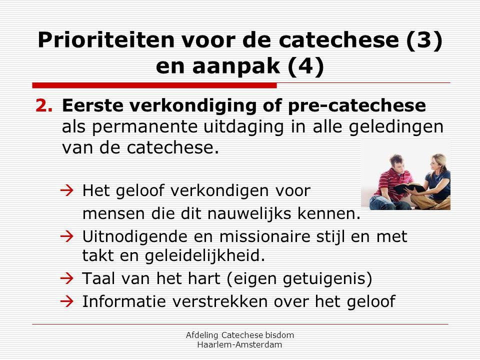 Afdeling Catechese bisdom Haarlem-Amsterdam Prioriteiten voor de catechese (3) en aanpak (4) 2.Eerste verkondiging of pre-catechese als permanente uit