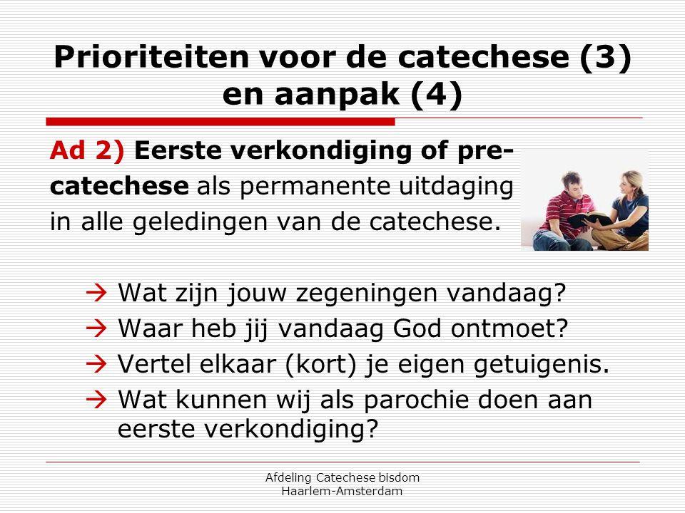 Afdeling Catechese bisdom Haarlem-Amsterdam Prioriteiten voor de catechese (3) en aanpak (4) Ad 2) Eerste verkondiging of pre- catechese als permanent