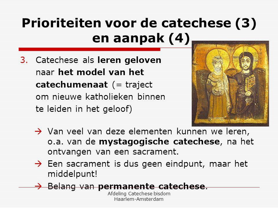 Afdeling Catechese bisdom Haarlem-Amsterdam Prioriteiten voor de catechese (3) en aanpak (4) 3.Catechese als leren geloven naar het model van het cate