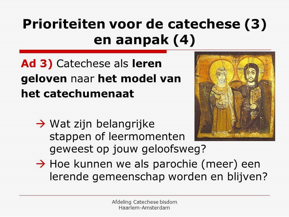 Afdeling Catechese bisdom Haarlem-Amsterdam Prioriteiten voor de catechese (3) en aanpak (4) Ad 3) Catechese als leren geloven naar het model van het