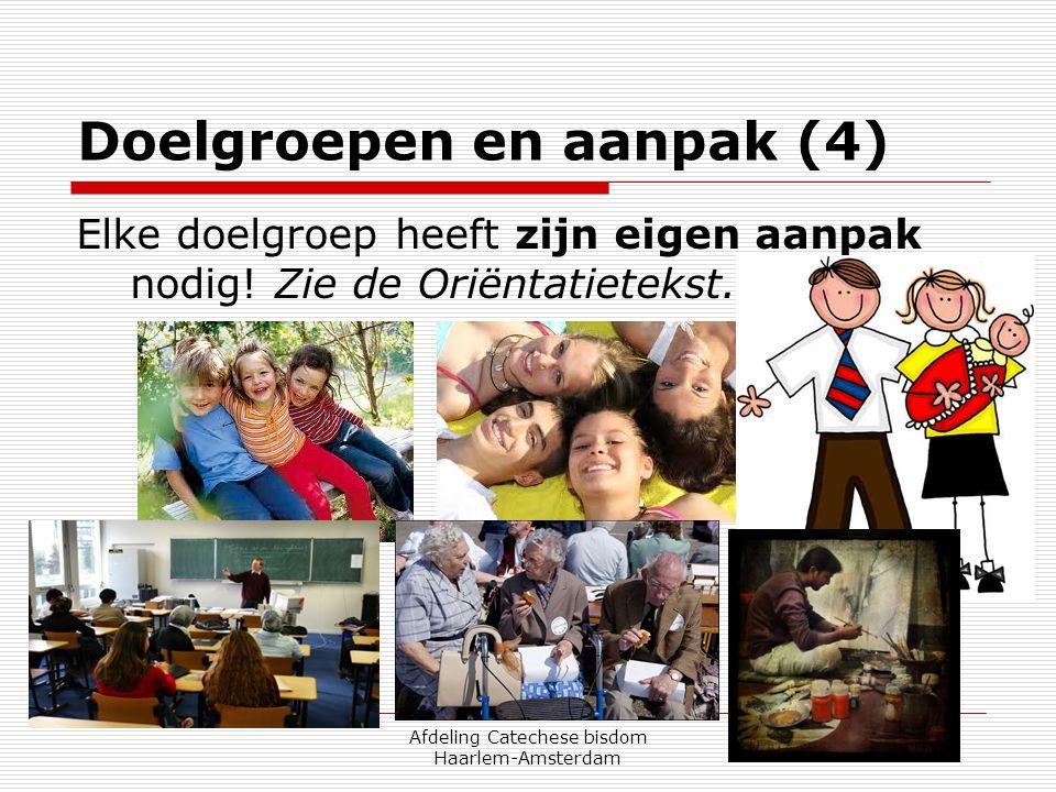 Afdeling Catechese bisdom Haarlem-Amsterdam Doelgroepen en aanpak (4) Elke doelgroep heeft zijn eigen aanpak nodig! Zie de Oriëntatietekst.