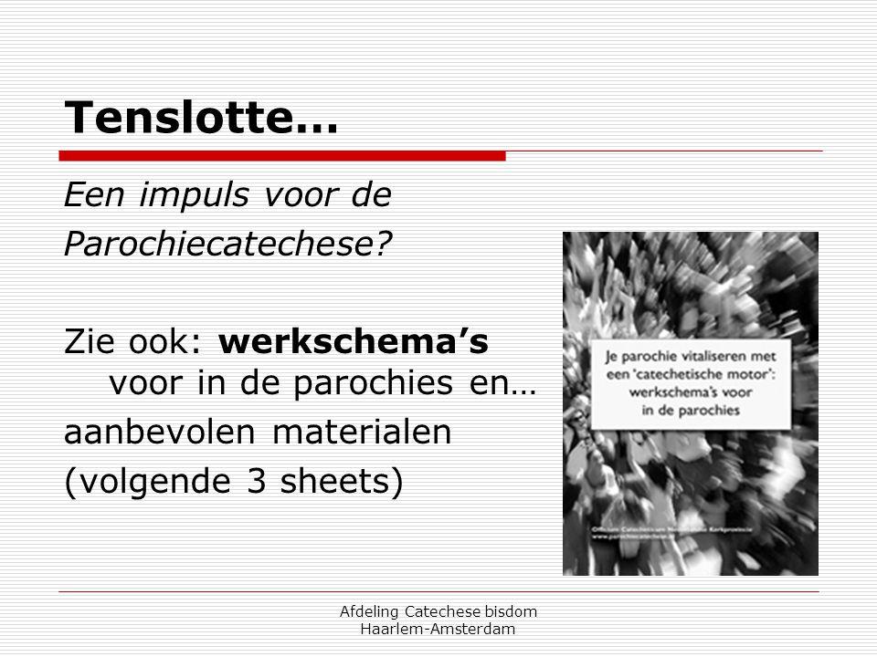 Afdeling Catechese bisdom Haarlem-Amsterdam Tenslotte… Een impuls voor de Parochiecatechese? Zie ook: werkschema's voor in de parochies en… aanbevolen